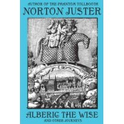 Alberic the Wise and Other Journeys by Norton Juster