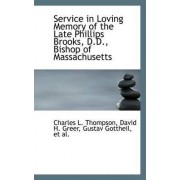 Service in Loving Memory of the Late Phillips Brooks, D.D., Bishop of Massachusetts by Charles L Thompson