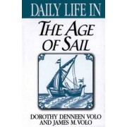 Daily Life in the Age of Sail by Dorothy Denneen Volo