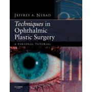 Techniques in Ophthalmic Plastic Surgery by Jeffrey A. Nerad