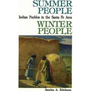 Summer People, Winter People, a Guide to Pueblos in the Santa Fe, New Mexico Area by Sandra A Edelman