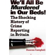 We'll All be Murdered in Our Beds! by Duncan Campbell