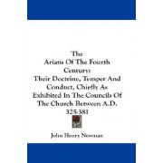 The Arians of the Fourth Century by Cardinal John Henry Newman