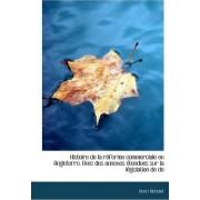 Histoire de La R Forme Commerciale En Angleterre. Avec Des Annexes Tendues Sur La L Gislation de Do by Henri Ange Jules Francois Richelot