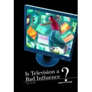 Is Television a Bad Influence ? by Kate Shuster