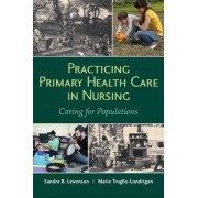Practicing Primary Health Care in Nursing: Caring for Populations by Sandra Lewenson