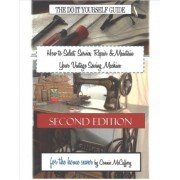 How to Select, Service, Repair & Maintain Your Vintage Sewing Machine by Connie McCaffery