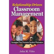 Relationship-Driven Classroom Management by John M. Vitto