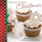 Bake Me I'm Yours... Christmas by Editors of David & Charles