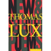 New and Selected Poems, 1975-95 by Thomas Lux