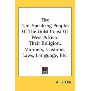 The Tshi-Speaking Peoples of the Gold Coast of West Africa by A B Ellis