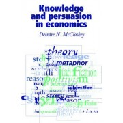 Knowledge and Persuasion in Economics by Deirdre N. McCloskey