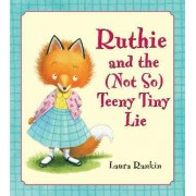 Ruthie and the (Not So) Teeny Tiny Lie by Laura Rankin