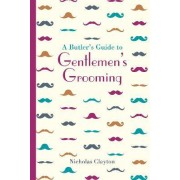 A Butler's Guide to Gentlemen's Grooming by Nicholas Clayton