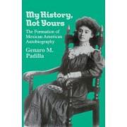 My History, Not Yours by Genaro M. Padilla