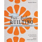Beginner's Guide to Free-Motion Quilting: Professional Quality Results on Your Home Machine: 50+ Visual Tutorials to Get You Started, Paperback