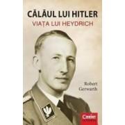 Calaul Lui Hitler. Viata Lui Heydrich - Robert Gerwarth