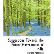 Suggestions Towards the Future Government of India by Harriet Martineau