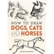 How to Draw Dogs, Cats, and Horses by Arthur Zaidenberg