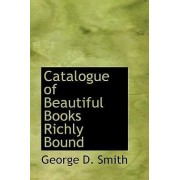 Catalogue of Beautiful Books Richly Bound by Dr George D Smith