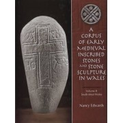 A Corpus of Medieval Inscribed Stones and Stone Sculpture in Wales: South-West Wales v. 2 by Nancy Edwards