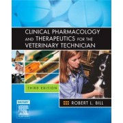 Clinical Pharmacology and Therapeutics for the Veterinary Technician by Robert L. Bill