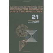 Encyclopedia of Computer Science and Technology: ADA and Distributed Systems to Visual Languages Volume 21 - Supplement 6 by Rosalind Kent