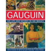 Gauguin His Life and Works in 500 Images by Susie Hodge