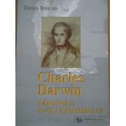 Charles Darwin Parintele Evolutionismului - Denis Buican