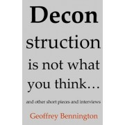 Deconstruction Is Not What You Think... by Asa G Candler Professor of Modern French Thought Geoffrey Bennington