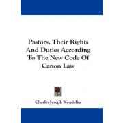 Pastors, Their Rights and Duties According to the New Code of Canon Law by Charles Joseph Koudelka