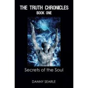 The Truth Chronicles Book 1 Secrets of the Soul by Danny Searle