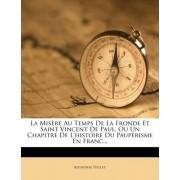 La MIS Re Au Temps de La Fronde Et Saint Vincent de Paul, Ou Un Chapitre de L'Histoire Du Paup Risme En Franc...