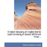 A Select Glossary of English Words Used Formerly in Senses Different by Richard Chenevix Trench