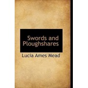 Swords and Ploughshares by Lucia Ames Mead