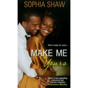 Make Me Yours by Sophia Shaw