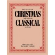 Twenty-four Christmas Carols for Classical Guitar by Zachary Taylor