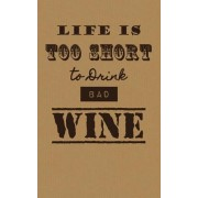 Life Is Too Short to Drink Bad Wine by Sipswirlswallow
