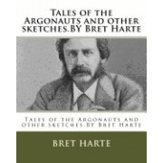Tales of the Argonauts and Other Sketches.by Bret Harte