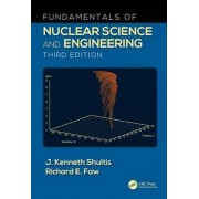 Fundamentals of Nuclear Science and Engineering by J. Kenneth Shultis