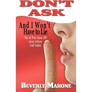 Don't Ask and I Won't Have to Lie by Beverly Mahone