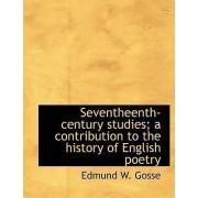 Seventheenth-Century Studies; A Contribution to the History of English Poetry by Edmund Gosse