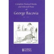 Complete Poetical Works and Selected Prose of George Bacovia 1881-1957 by George Bacovia
