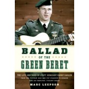 Ballad of the Green Beret: The Life and Wars of Staff Sergeant Barry Sadler from the Vietnam War and Pop Stardom to Murder and an Unsolved, Viole