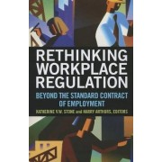 Rethinking Workplace Regulation: Beyond the Standard Contract of Employment by Katherine V W Stone