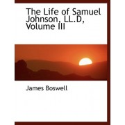 The Life of Samuel Johnson, LL.D, Volume III by James Boswell