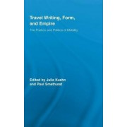 Travel Writing, Form, and Empire by Julia Kuehn