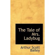 The Tale of Mrs. Ladybug by Arthur Scott Bailey
