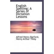 English Spelling by Henry Arthur Tilley Alfr Henry Barford