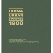 China Urban Statistics, 1988 by State Statistical Bureau of the People's Republic of China